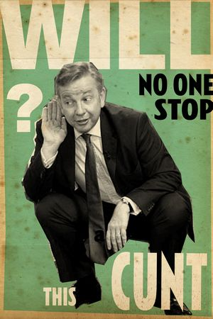 Billy Childish, Michael Gove SHORTER HOLIDAYS LONGER SCHOOL DAYS - WILL NO ONE STOP THIS CUNT?, 2013.