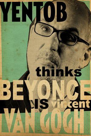 Billy Childish, Yentob Thinks Beyonce is Vincent Van Gogh, Celebratory Poster, 2014.