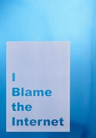 Jeremy Deller, I blame the internet, 2014