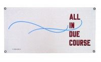 Lawrence Weiner, ALL IN DUE COURSE, 2014