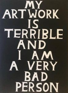 David Shrigley -My Artwork is terrible and I am a very bad person - 2019
