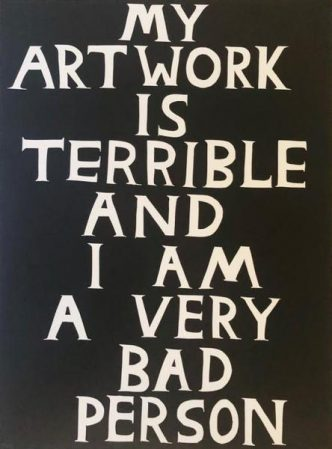 David Shrigley - My Artwork is terrible and I am a very bad person - 2019